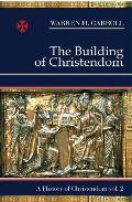 The Building of Christendom, 324-1100: A History of Christendom (Vol. 2)