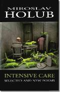 Intensive Care Selected & New Poems by Miroslav Holub