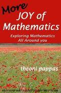 More Joy of Mathematics Exploring Mathematics All Around You