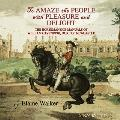 'To Amaze the People with Pleasure and Delight: The Horsemanship Manuals of William Cavendish, Duke of Newcastle