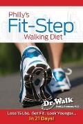 Philly's Fit-Step Walking Diet: Lose 15 Lbs., Shape Up & Look Younger in 21 Days