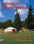 Mongolian Cloud Houses How to Make a Yurt & Live Comfortably