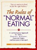 Rules of Normal Eating A Commonsense Approach for Dieters Overeaters Undereaters Emotional Eaters & Everyone in Between