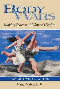 Body Wars Making Peace with Womens Bodies an Activists Guide