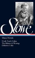 Harriet Beecher Stowe: Three Novels: Uncle Tom's Cabin / The Minister#s Wooing / Oldtown Folks