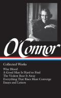Flannery Oconnor Collected Works Wise Blood A Good Man is Hard to Find The Violent Bear it Away Everything that Rises Must Converge Stories & Occasional Prose Letters