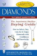 Diamonds: The Antoinette Matlins Buying Guide: How to Select, Buy, Care for & Enjoy Diamonds with Confidence and Knowledge