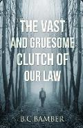 The Vast and Gruesome Clutch of Our Law