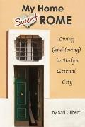 My Home Sweet Rome: Living (and Loving) in the Eternal City