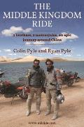 The Middle Kingdom Ride: Two Brothers, Two Motorcycles, One Epic Journey Around China