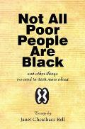 Not All Poor People Are Black: And Other Things We Need to Think More about