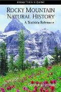 Rocky Mountain Natural History A Trailside Reference Grand Teton to Jasper