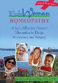 Whole Woman Homeopathy: A Safe, Effective, Natural Alternative to Drugs, Hormones, and Surgery