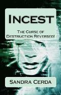 Incest: The Curse of Destruction...Reversed: An Overcomer's Testimony