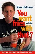 You Want Fries with That?: A Collection