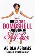 The Sacred Bombshell Handbook of Self-Love: The 11 Secrets of Feminine Power