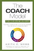 The Coach Model for Christian Leaders: Powerful Leadership Skills for Solving Problems, Reaching Goals, and Developing Others