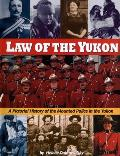 Law of the Yukon A Pictorial History of the Mounted Police in the Yukon