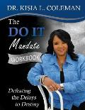 The Do It Mandate Workbook: Defeating the Delays to Destiny