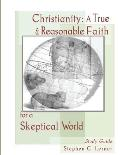 Christianity, a True and Reasonable Faith for a Skeptical World