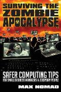 Surviving the Zombie Apocalypse: Safer Computing Tips for Small Business Managers and Everyday People