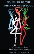 Dancing to the Rhythm of My Soul: My Journey from Madness to Gladness