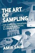 The Art of Sampling: The Sampling Tradition of Hip Hop/Rap Music and Copyright Law