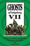 Ghosts of Gettysburg VII: Spirits, Apparitions and Haunted Places of the Battlefield