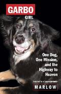 Garbo Girl: One Dog, One Mission and the Highway to Heaven