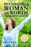 Becoming a Woman of Worth: Creating a More Confident You