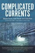 Complicated Currents - Media Flows, Soft Power and East Asia