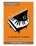The Piano Workbook - Level 6: A Resource and Guide for Students in Ten Levels