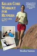 Killer Core Workout for Runners: And Joggers, Walkers, Hikers Etc..