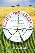 Recipe for America Why Our Food System Is Broken & What We Can Do to Fix It