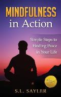Mindfulness in Action: A Hands-On Guide to Creating Peace Amidst the Chaos