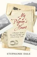 My Pilgrim's Heart: A Woman's Journey Through Marriage and Other Foreign Lands