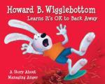Howard B Wigglebottom Learns Its Ok to Back Away