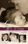 Life Is a Gift: And Other Lessons I'm Learning from My Daughters - A True Story