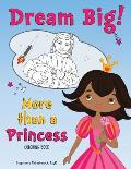 Dream Big! More Than a Princess Coloring Book