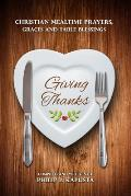 Giving Thanks: Christian Mealtime Prayers, Graces and Table Blessings