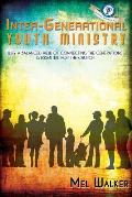 Inter-Generational Youth Ministry: Why a Balanced View of Connecting the Generations Is Essential for the Church