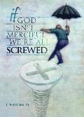 If God Isn't Merciful, We're All Screwed