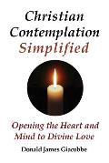 Christian Contemplation Simplified: Opening the Heart and Mind to Divine Love