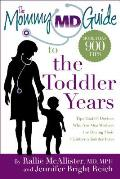 Mommy MD Guide to the Toddler Years More Than 900 Tips That 63 Doctors Who Are Also Mothers Use During Their Childrens Toddler Years