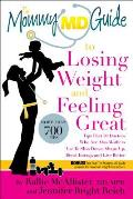 The Mommy MD Guide to Losing Weight and Feeling Great: More Than 700 Tips That 50 Doctors Who Are Also Mothers Use to Slim Down, Shape Up, Boost Energ
