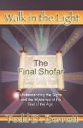The Final Shofar: Understanding the Signs and the Mysteries of the End of the Age