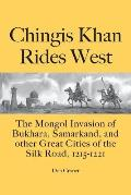 Chingis Khan Rides West: The Mongol Invasion of Bukhara, Samarkand, and Other Great Cities of the Silk Road, 1215-1221