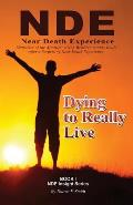 Dying to Really Live: Memories of the Afterlife; A Non-Believer Returns to Life After a Surprising Near Death Experience