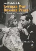 German War - Russian Peace: The Hungarian Tragedy
