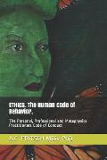 Ethics. the Human Code of Behavior.: The Personal, Professional and Metaphysics Practitioners Code of Conduct